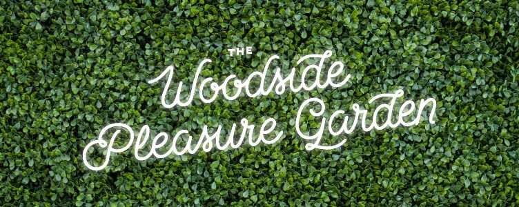 NEW TO FRINGE WORLD 2019: THE WOODSIDE PLEASURE GARDEN!