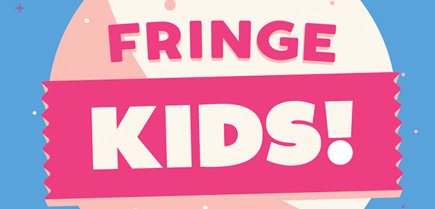 Check out the Fringe Kids School Holiday Program