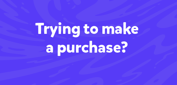 Trying to make a purchase?